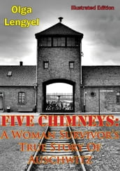 Five Chimneys: A Woman Survivor s True Story Of Auschwitz [Illustrated Edition]