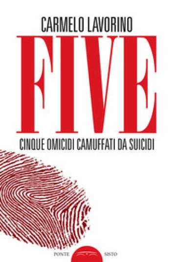 Five. Cinque omicidi camuffati da suicidi - Carmelo Lavorino | Thecosgala.com