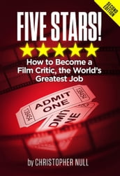 Five Stars! How to Become a Film Critic, the World s Greatest Job