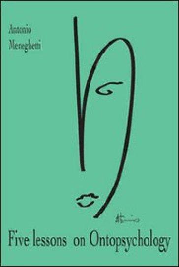 Five lessons on ontopsychology - Antonio Meneghetti |