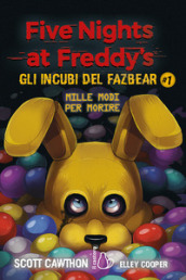 Five nights at Freddy s. Gli incubi del Fazbear. Mille modi per morire. 1.