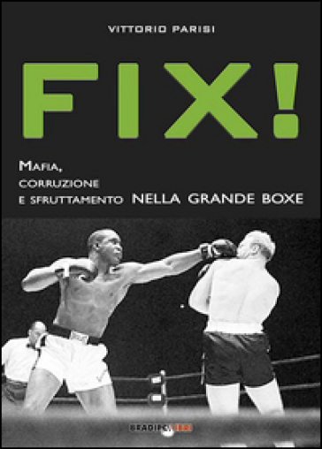 Fix! Mafia, corruzione e sfruttamento nella grande boxe - Vittorio Parisi | Thecosgala.com