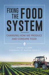 Fixing the Food System: Changing How We Produce and Consume Food