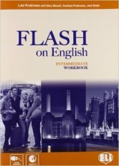 Flash on english. Intermediate. Workbook. Con espansione online. Con CD Audio. Per le Scuole superiori. 3.