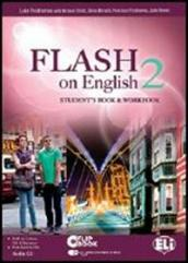 Flash on english. Student's book-Workbook-Flip book. Con espansione online. Con CD Audio. Per le Scuole superiori. 2.