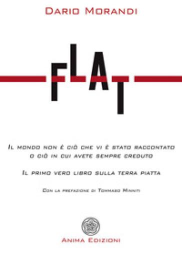 Flat. Il mondo non è ciò che vi è stato raccontato o ciò in cui avete sempre creduto - Dario Morandi | Thecosgala.com