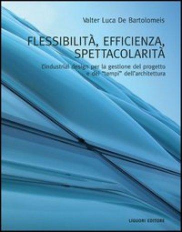 Flessibilità, efficienza, spettacolarità. L'industrial design per la gestione del progetto e dei «tempi» dell'architettura - Valter L. De Bartolomeis | Thecosgala.com