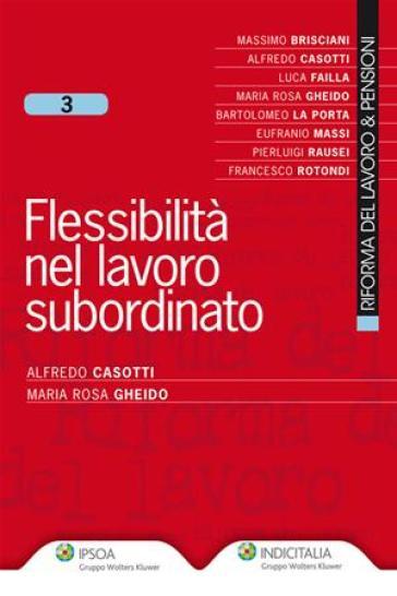 Flessibilità nel lavoro subordinato - Alfredo Casotti |