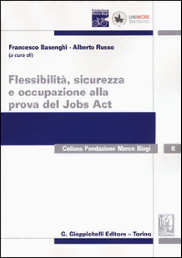 Flessibilità, sicurezza e occupazione alla prova del Jobs Act - F. Basenghi |