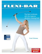 Flexi-Bar: The best workouts with the ingenius vibration training tool