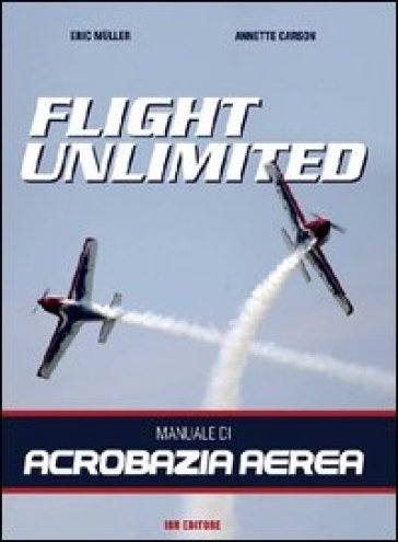 Flight unlimited. Manuale di acrobazia aerea