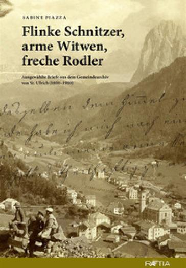 Flinke Schnitzer, arme Witwen, freche Rodler. Ausgewahlte Briefe aus dem Gemeindearchiv von St. Ulrich (1800-1900) - Sabine Piazza |