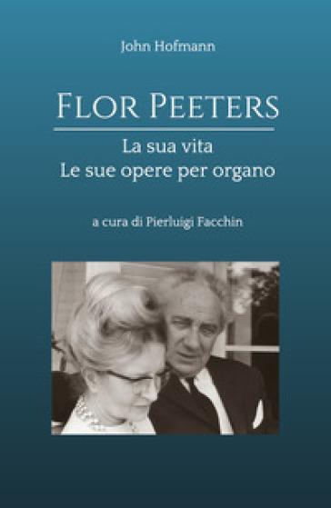 Flor Peeters la sua vita e le sue opere per organo - John Hofmann |
