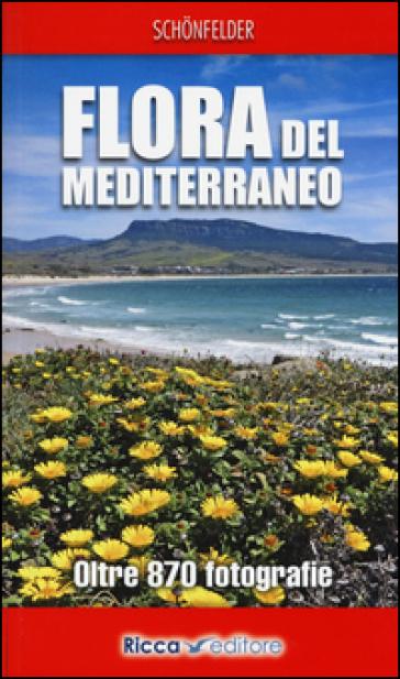 Flora del Mediterraneo. Ediz. illustrata - Ingrid Schonfelder | Thecosgala.com