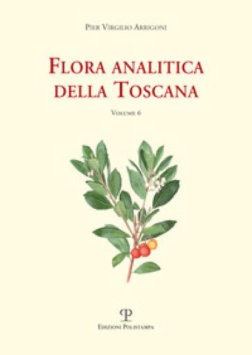 Flora analitica della Toscana. 6. - Pier Virgilio Arrigoni |
