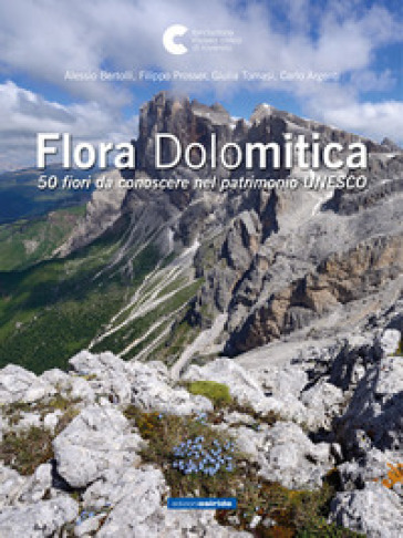 Flora dolomitica. 50 fiori da conoscere nel patrimonio Unesco - Alessio Bertolli   Thecosgala.com