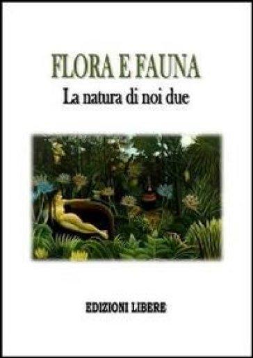 Flora e fauna. La natura di noi due