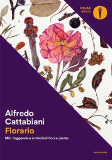 Florario. Miti, leggende e simboli di fiori e piante - Alfredo Cattabiani |