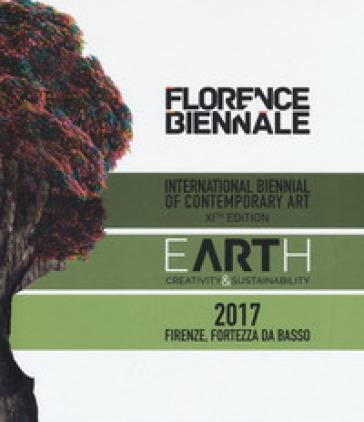 Florence Biennale. Earth. Creatività & sustainability. International biennal of contemporary art XIth edition. Ediz. italiana e inglese - J. Celona  
