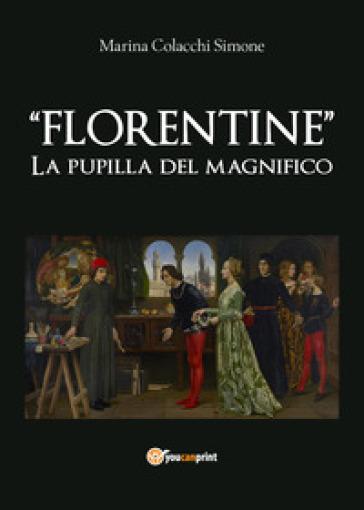 Florentine. La pupilla del Magnifico - Marina Colacchi Simone |