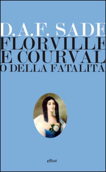 Florville e Courval o della fatalità - Donatien Alphonse François de Sade |