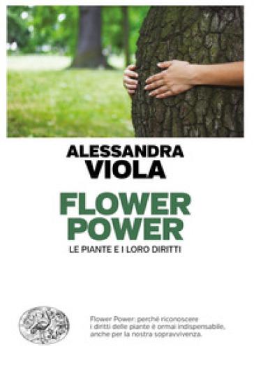 Flower power. Le piante e i loro diritti - Alessandra Viola | Thecosgala.com