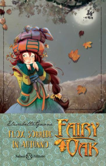Flox sorride in autunno. Fairy Oak. 6. - Elisabetta Gnone pdf epub