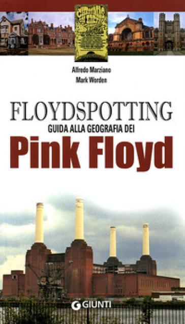 Floydspotting. Guida alla geografia dei Pink Floyd - Alfredo Marziano |