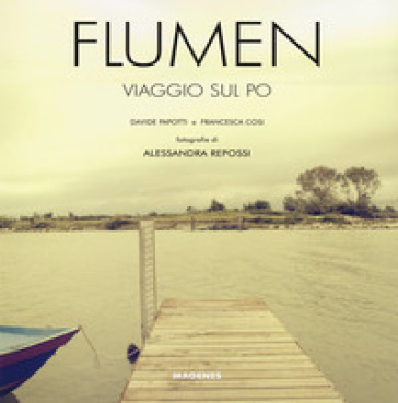 Flumen. Viaggio sul Po. Ediz. illustrata - Davide Papotti | Thecosgala.com
