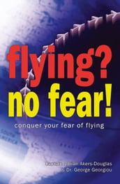 Flying? No Fear: Conquer Your Fear of Flying