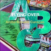 Flying Over ABC: Aruba, Bonaire, Curacao