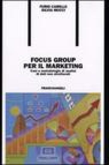 Focus group per il marketing. Casi e metodologie di analisi di dati non strutturati