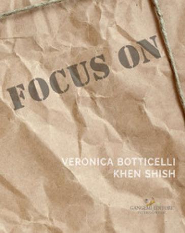 Focus on Veronica Botticelli e Khen Shish. La distanza delle ragioni. Ediz. italiana e inglese