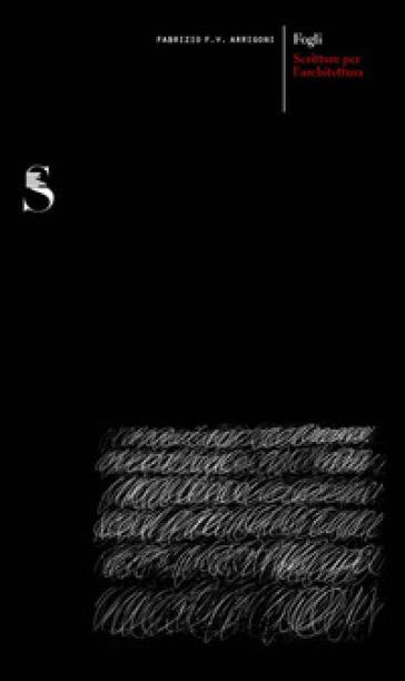 Fogli. Scritture per l'architettura - Fabrizio Franco Vittorio Arrigoni |