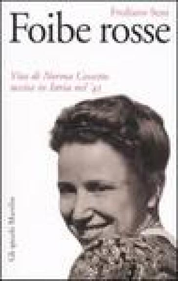 Foibe rosse. Vita di Norma Cossetto uccisa in Istria nel '43 - Frediano Sessi |