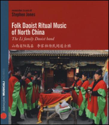Folk Daoist ritual music of North Cina. The Li family Daoist band. Ediz. italiana e inglese. Con CD Audio - Stephen Jones | Rochesterscifianimecon.com