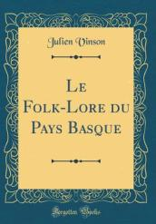 Le Folk-Lore Du Pays Basque (Classic Reprint)