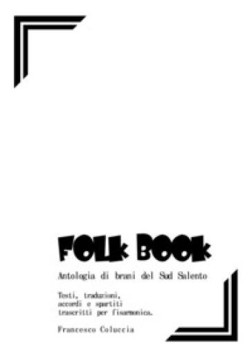 Folk book. Antologia di brani del Sud Salento - Francesco Coluccia pdf epub