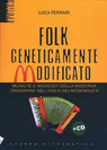 Folk geneticamente modificato. Con CD Audio - Luca Ferrari | Rochesterscifianimecon.com