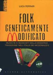 Folk geneticamente modificato. Con CD Audio