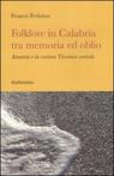 Folklore in Calabria tra memoria ed oblio. Amantea e la costiera tirrenica centrale - Franco Ferlaino |