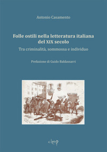 Folle ostili nella letteratura italiana del XIX secolo. Tra criminalità, sommossa e individuo - Antonio Casamento  