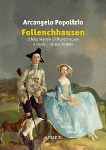 Follenchhausen. Il folle viaggio di Munchhausen a cavallo del suo bosone - Arcangelo Popolizio | Kritjur.org