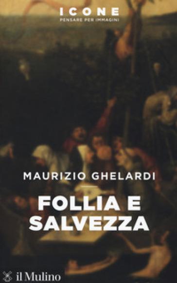Follia e salvezza - Maurizio Ghelardi pdf epub