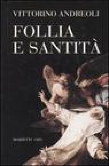 Follia e santità - Vittorino Andreoli  
