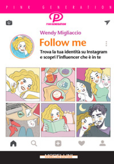Follow me. Trova la tua identità su Instagram e scopri l'influencer che è in te - Wendy Migliaccio |