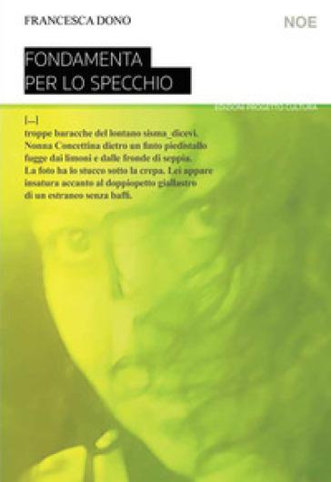 Fondamenta per lo specchio - Francesca Dono |