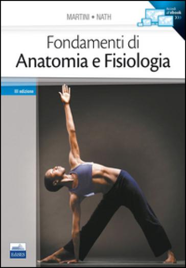 Fondamenti di anatomia e fisiologia - Frederic H. Martini  