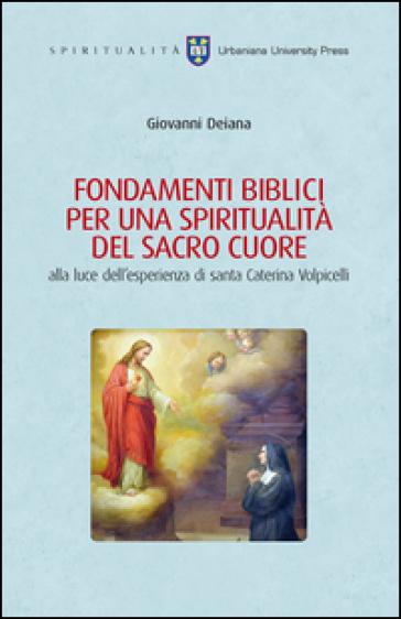 Fondamenti biblici per una spiritualità del Sacro Cuore alla luce dell'esperienza di Santa Caterina Volpicelli - Giovanni Deiana |