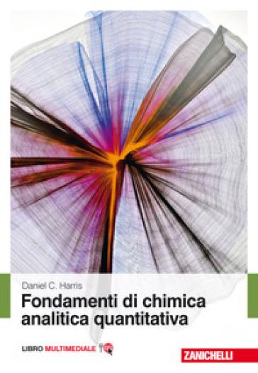Fondamenti di chimica analitica quantitativa. Con Contenuto digitale (fornito elettronicamente) - Daniel C. Harris | Rochesterscifianimecon.com